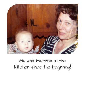 Me and Momma, in the kitchen since the beginning!